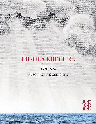"""""""Die da"""" – Ausgewählte Gedichte von Ursula Krechel, Verlag Jung und Jung."""